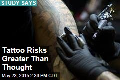 Tattoo Risks Greater Than Thought