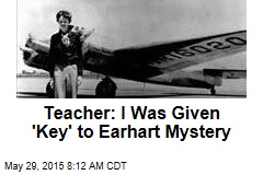 Teacher: I Was Given 'Key' to Earhart Mystery