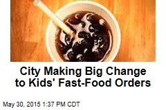 City Making Big Change to Kids' Fast-Food Orders