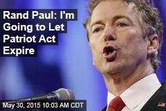 Rand Paul: I'm Going to Let Patriot Act Expire