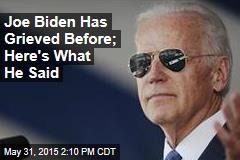 Joe Biden Has Grieved Before; Here's What He Said