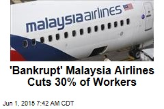 'Bankrupt' Malaysia Airlines Cuts 30% of Workers