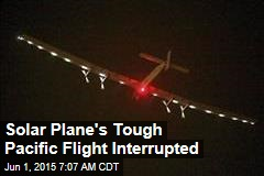 Solar Plane's Tough Pacific Flight Interrupted