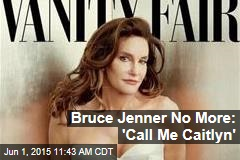 Bruce Jenner No More: 'Call Me Caitlyn'