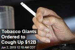Tobacco Giants Ordered to Cough Up $12B