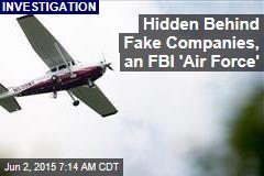 Behind Fake Companies, the FBI's Own Air Force