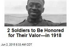 2 Soldiers to Be Honored for Their Valor—in 1918