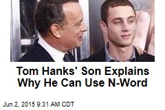 Tom Hanks' Son Explains Why He Can Use N-Word