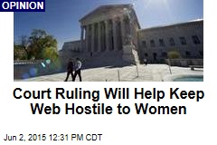 Court Ruling Will Help Keep Web Hostile to Women