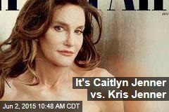 It's Caitlyn Jenner vs. Kris Jenner