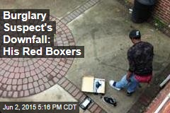 Burglary Suspect's Downfall: His Red Boxers