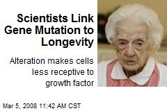 Scientists Link Gene Mutation to Longevity