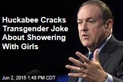 Huckabee Cracks Transgender Joke About Showering With Girls in School