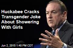 Huckabee Cracks Transgender Joke About Showering With Girls in School