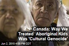 Canada: Way We Treated Aboriginal Kids Was 'Cultural Genocide'