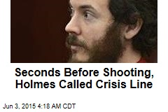 Seconds Before Shooting, Holmes Called Crisis Line