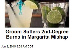 Groom Suffers 2nd-Degree Burns in Margarita Mishap