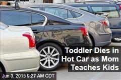 Toddler Dies in Hot Car as Mom Teaches Kids
