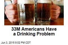 33M Americans Have a Drinking Problem