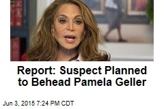 Report: Suspect Planned to Behead Pamela Geller