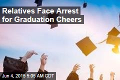 Relatives Face Arrest for Graduation Cheers