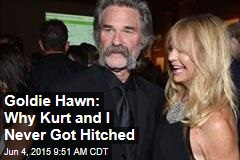 Goldie Hawn: Why Kurt and I Never Got Hitched