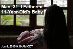 Man, 31: I Fathered 11-Year-Old's Baby