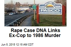 Rape Case DNA Links Ex-Cop to 1986 Murder