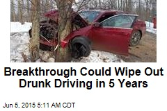 Breakthrough Could Wipe Out Drunk Driving in 5 Years