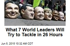 What 7 World Leaders Will Try to Tackle in 26 Hours
