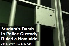 Student's Death in Police Custody Ruled a Homicide