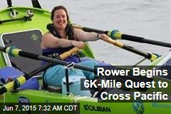 Rower Begins 6K-Mile Quest to Cross Pacific