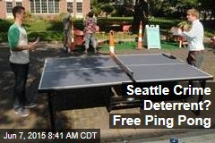 Seattle Crime Deterrent? Free Ping Pong