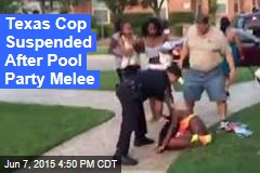 Texas Cop Suspended After Pool Party Melee