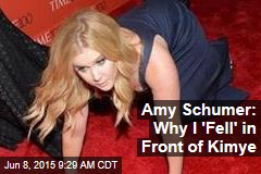 Amy Schumer: Why I 'Fell' in Front of Kimye