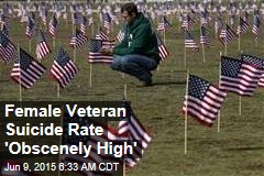 Female Veteran Suicide Rate 'Obscenely High'
