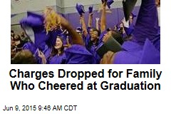 Charges Dropped for Family Who Cheered at Graduation