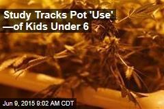 Study Tracks Pot 'Use' —of Kids Under 6