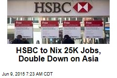 HSBC to Nix 25K Jobs, Double Down on Asia