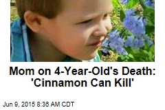 Mom on 4-Year-Old's Death: 'Cinnamon Can Kill'