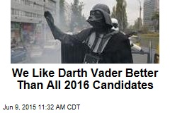 We Like Darth Vader Better Than All 2016 Candidates