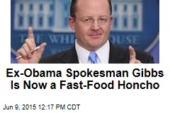 Ex-Obama Spokesman Gibbs Is Now a Fast-Food Honcho