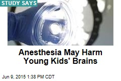 Anesthesia May Harm Young Kids' Brains