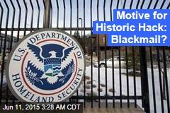 Motive for Huge Federal Hack: Blackmail?