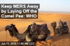 Keep MERS Away by Laying Off the Camel Pee: WHO