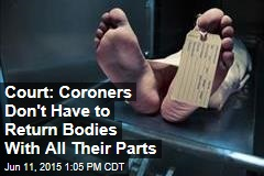 Court: Coroners Don't Have to Return Bodies With All Their Parts