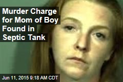 Murder Charge for Mom of Boy Found in Septic Tank