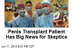 Penis Transplant Patient Has Big News for Skeptics