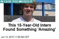 This 15-Year-Old Intern Found Something 'Amazing'