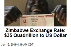 Zimbabwe Exchange Rate: $35 Quadrillion to US Dollar